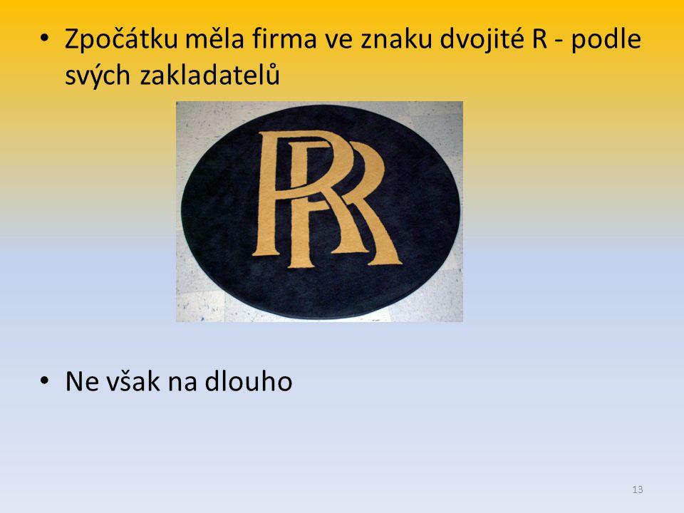 Zpočátku měla firma ve znaku dvojité R - podle svých zakladatelů Ne však na dlouho 13