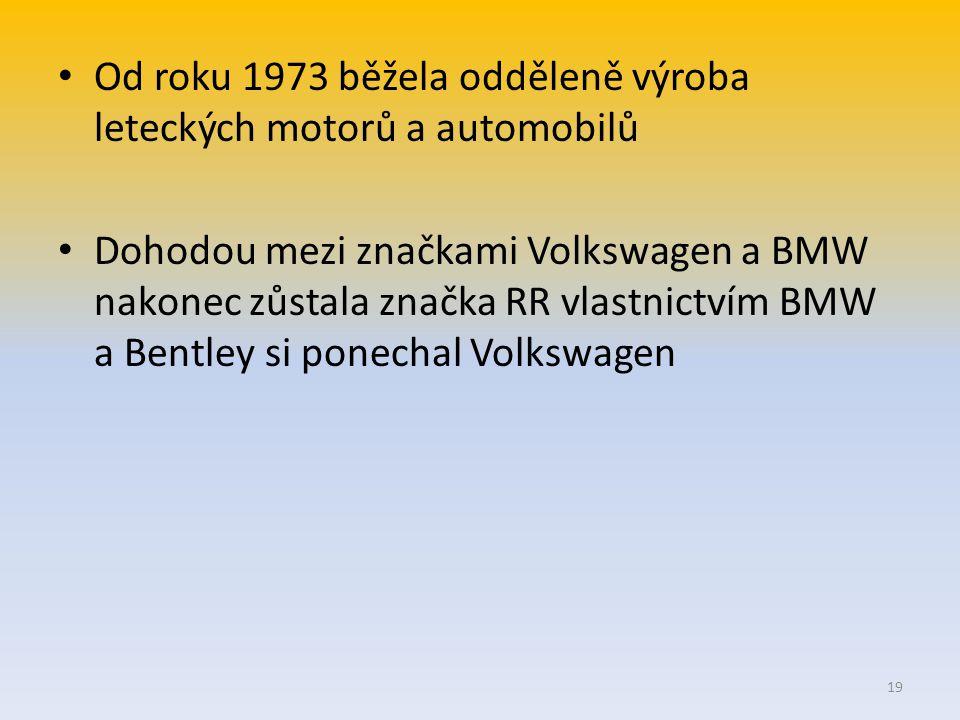 Od roku 1973 běžela odděleně výroba leteckých motorů a automobilů Dohodou mezi značkami Volkswagen a BMW nakonec zůstala značka RR vlastnictvím BMW a Bentley si ponechal Volkswagen 19