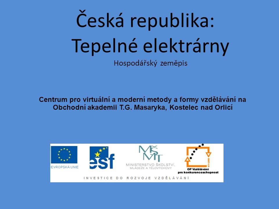 Česká republika: Tepelné elektrárny Hospodářský zeměpis Centrum pro virtuální a moderní metody a formy vzdělávání na Obchodní akademii T.G. Masaryka,