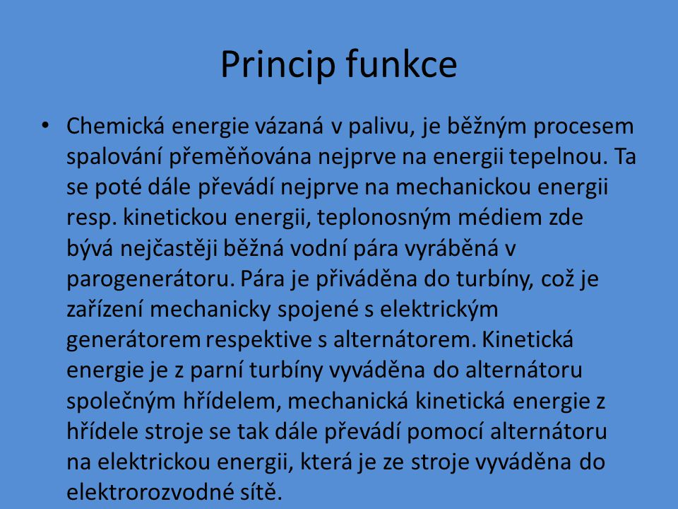 Princip funkce Chemická energie vázaná v palivu, je běžným procesem spalování přeměňována nejprve na energii tepelnou.