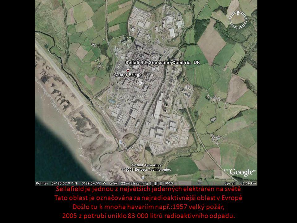 Sellafield je jednou z největších jaderných elektráren na světě Tato oblast je označována za nejradioaktivnější oblast v Evropě Došlo tu k mnoha havar