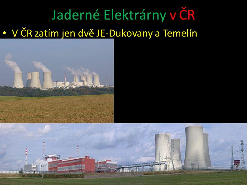 Jaderné Elektrárny v ČR V ČR zatím jen dvě JE-Dukovany a Temelín