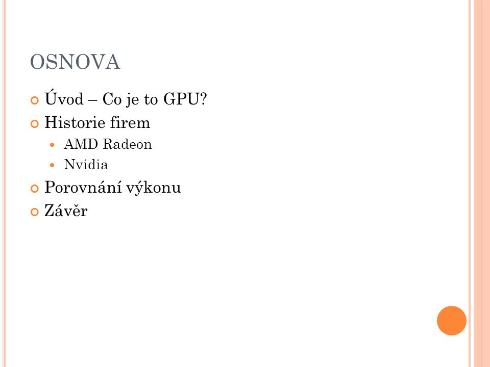 OSNOVA Úvod – Co je to GPU? Historie firem AMD Radeon Nvidia Porovnání výkonu Závěr