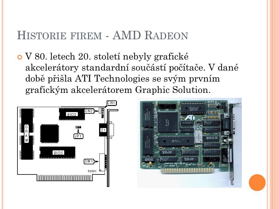 H ISTORIE FIREM - AMD R ADEON V 80. letech 20. století nebyly grafické akcelerátory standardní součástí počítače. V dané době přišla ATI Technologies