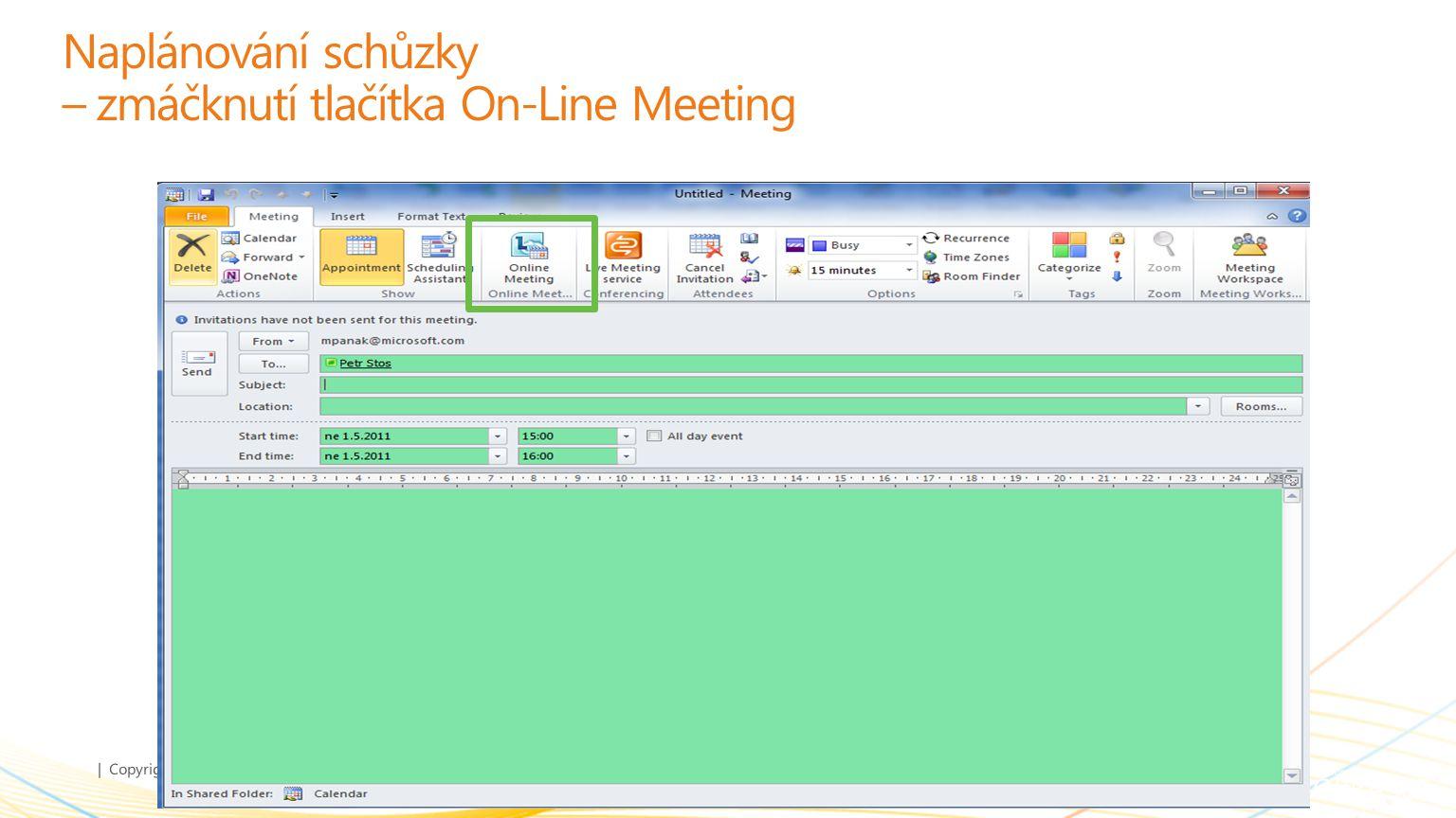 | Copyright© 2010 Microsoft Corporation Naplánování schůzky – zmáčknutí tlačítka On-Line Meeting