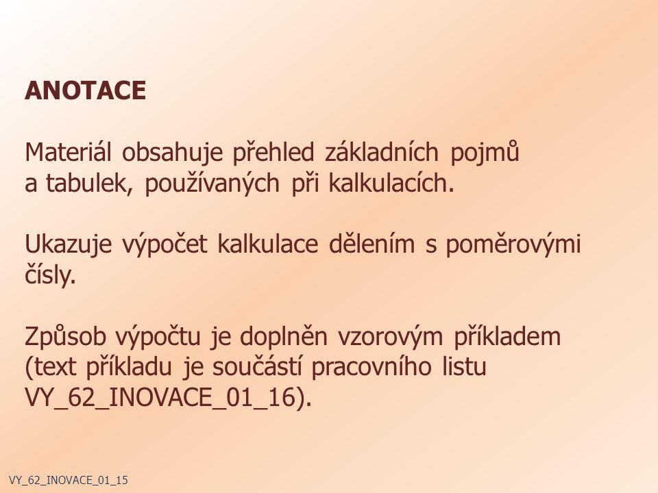 ANOTACE Materiál obsahuje přehled základních pojmů a tabulek, používaných při kalkulacích.