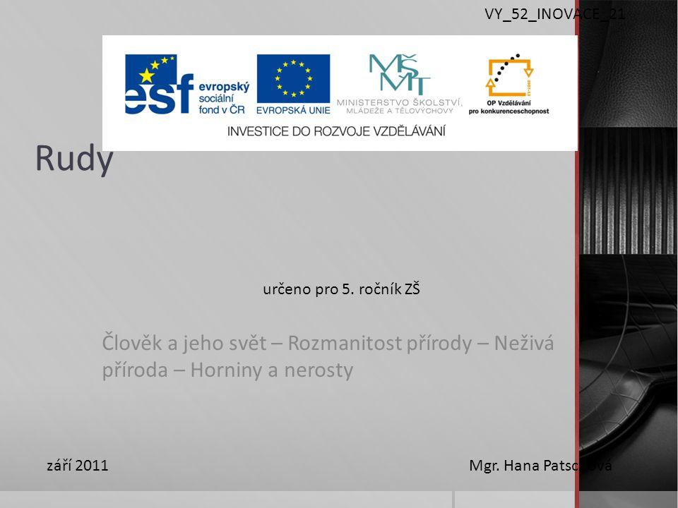 Rudy Člověk a jeho svět – Rozmanitost přírody – Neživá příroda – Horniny a nerosty VY_52_INOVACE_21 určeno pro 5.