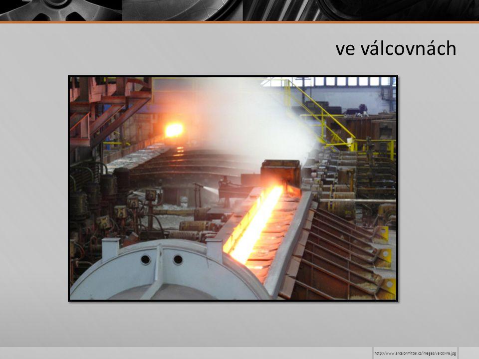 http://www.arcelormittal.cz/images/valcovna.jpg ve válcovnách