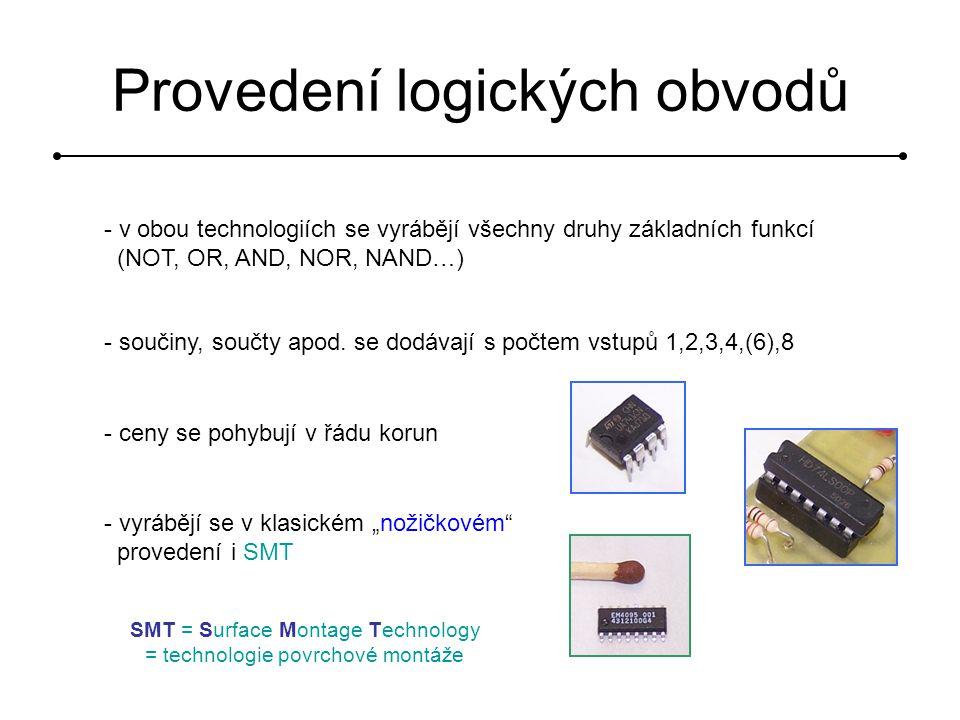 - v obou technologiích se vyrábějí všechny druhy základních funkcí (NOT, OR, AND, NOR, NAND…) - součiny, součty apod. se dodávají s počtem vstupů 1,2,