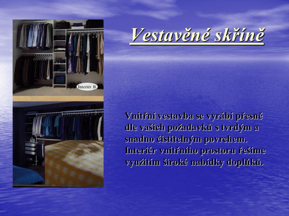 Vestavěné skříně Vnitřní vestavba se vyrábí přesně dle vašich požadavků s tvrdým a snadno čistitelným povrchem.
