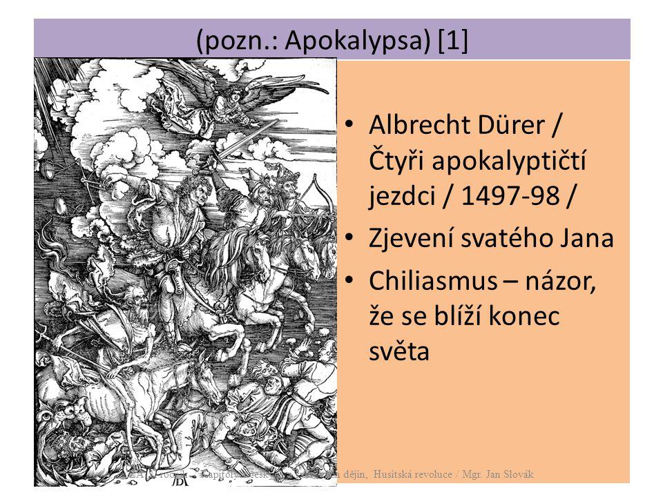 (pozn.: Apokalypsa) [1] Albrecht Dürer / Čtyři apokalyptičtí jezdci / 1497-98 / Zjevení svatého Jana Chiliasmus – názor, že se blíží konec světa ZA, 1