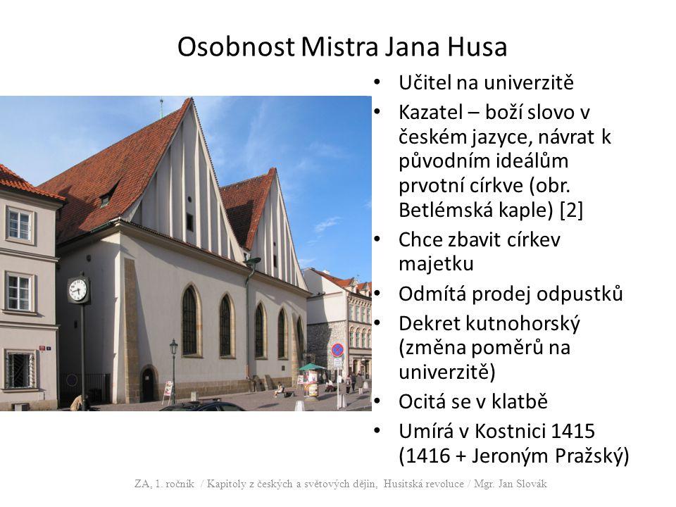 Osobnost Mistra Jana Husa Učitel na univerzitě Kazatel – boží slovo v českém jazyce, návrat k původním ideálům prvotní církve (obr. Betlémská kaple) [