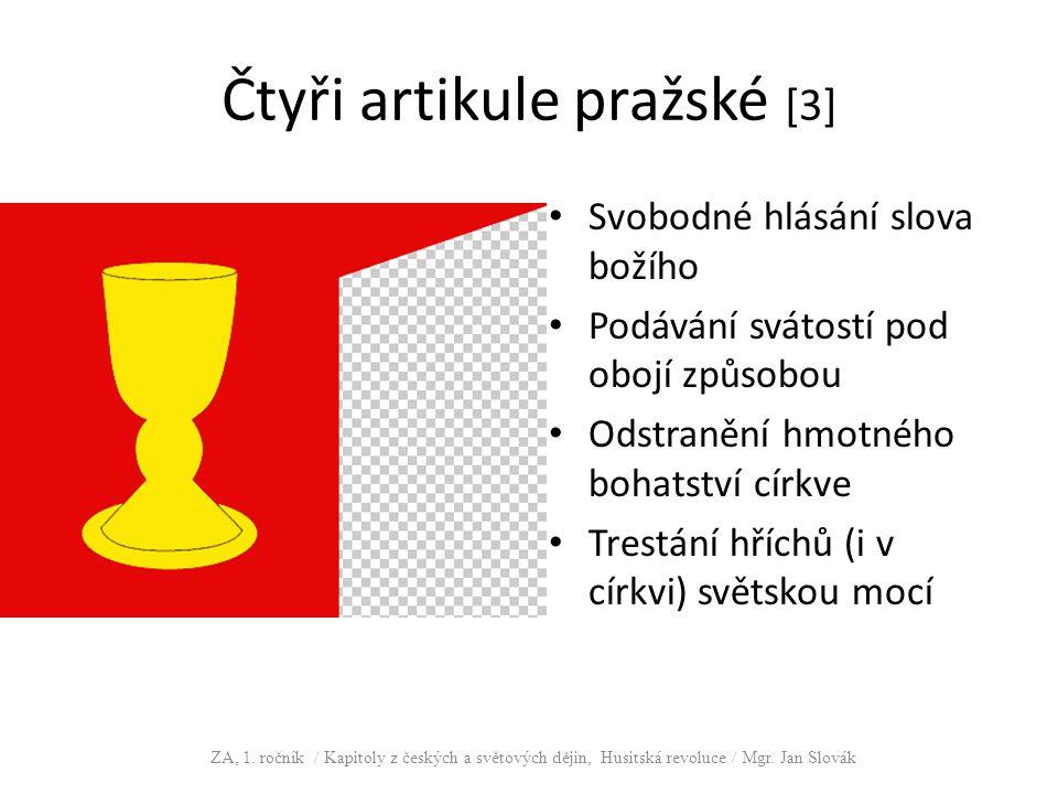 Čtyři artikule pražské [3] Svobodné hlásání slova božího Podávání svátostí pod obojí způsobou Odstranění hmotného bohatství církve Trestání hříchů (i