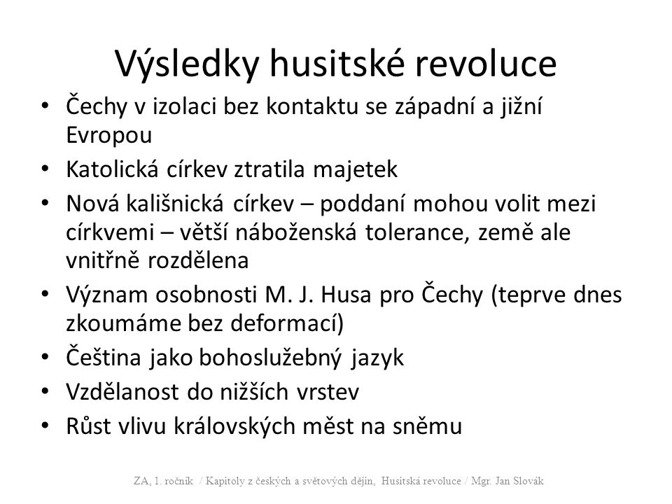 Výsledky husitské revoluce Čechy v izolaci bez kontaktu se západní a jižní Evropou Katolická církev ztratila majetek Nová kališnická církev – poddaní
