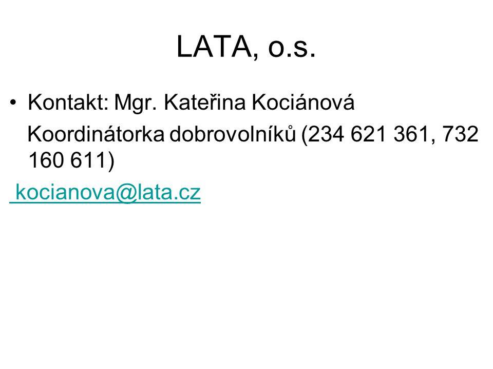 LATA, o.s. Kontakt: Mgr. Kateřina Kociánová Koordinátorka dobrovolníků (234 621 361, 732 160 611) kocianova@lata.cz