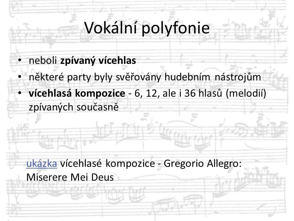 Vokální polyfonie neboli zpívaný vícehlas některé party byly svěřovány hudebním nástrojům vícehlasá kompozice - 6, 12, ale i 36 hlasů (melodií) zpívan