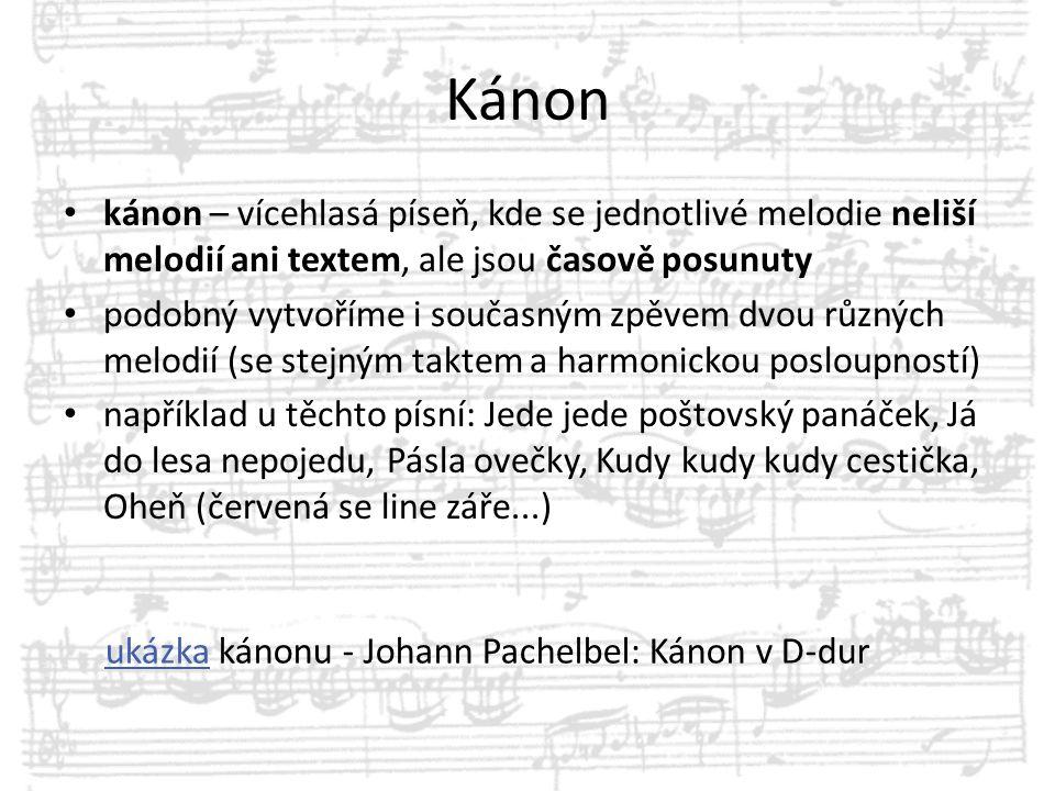 Kánon kánon – vícehlasá píseň, kde se jednotlivé melodie neliší melodií ani textem, ale jsou časově posunuty podobný vytvoříme i současným zpěvem dvou