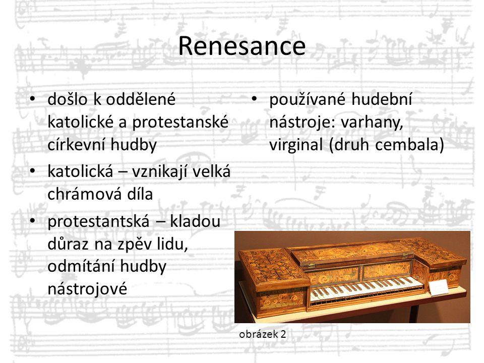 Renesance došlo k oddělené katolické a protestanské církevní hudby katolická – vznikají velká chrámová díla protestantská – kladou důraz na zpěv lidu,