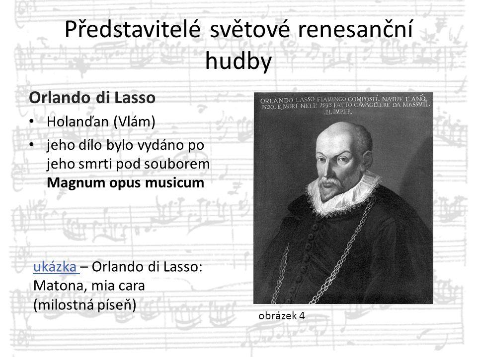 Představitelé světové renesanční hudby Orlando di Lasso Holanďan (Vlám) jeho dílo bylo vydáno po jeho smrti pod souborem Magnum opus musicum ukázka uk