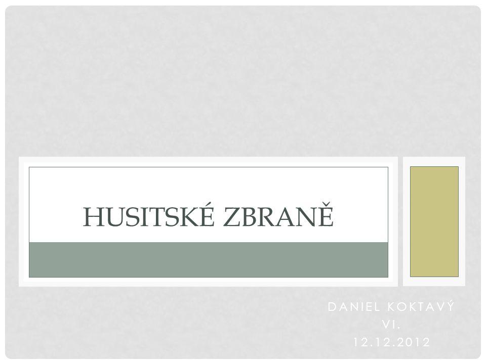 DANIEL KOKTAVÝ VI. 12.12.2012 HUSITSKÉ ZBRANĚ