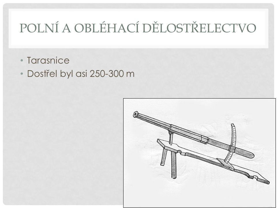 POLNÍ A OBLÉHACÍ DĚLOSTŘELECTVO Tarasnice Dostřel byl asi 250-300 m