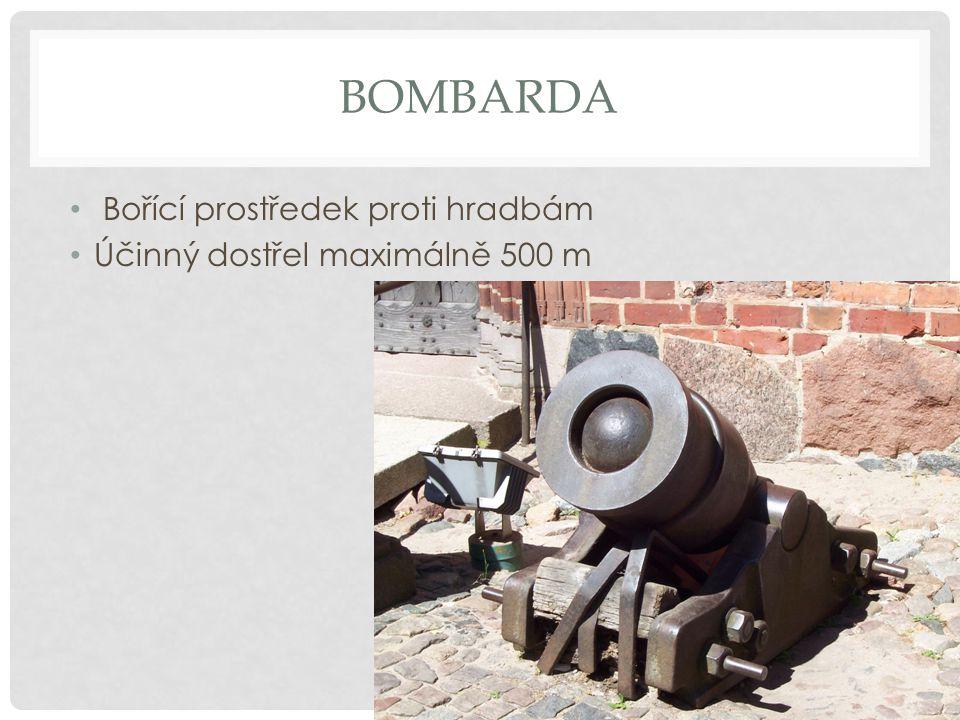 BOMBARDA Bořící prostředek proti hradbám Účinný dostřel maximálně 500 m