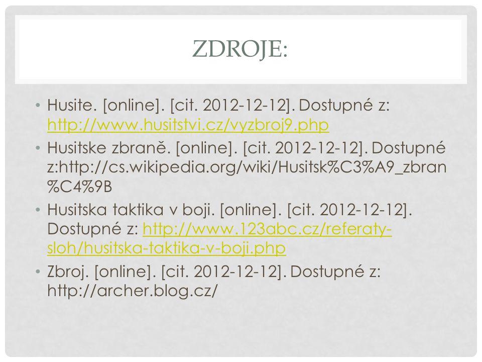 ZDROJE: Husite. [online]. [cit. 2012-12-12]. Dostupné z: http://www.husitstvi.cz/vyzbroj9.php http://www.husitstvi.cz/vyzbroj9.php Husitske zbraně. [o