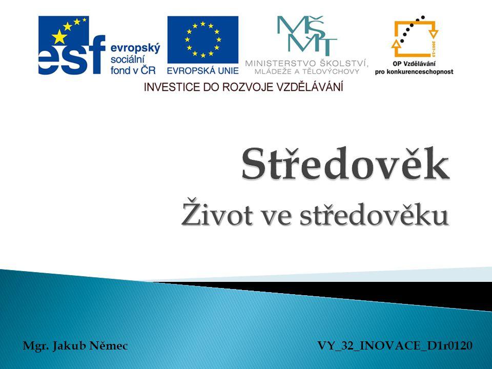 Život ve středověku Mgr. Jakub NěmecVY_32_INOVACE_D1r0120