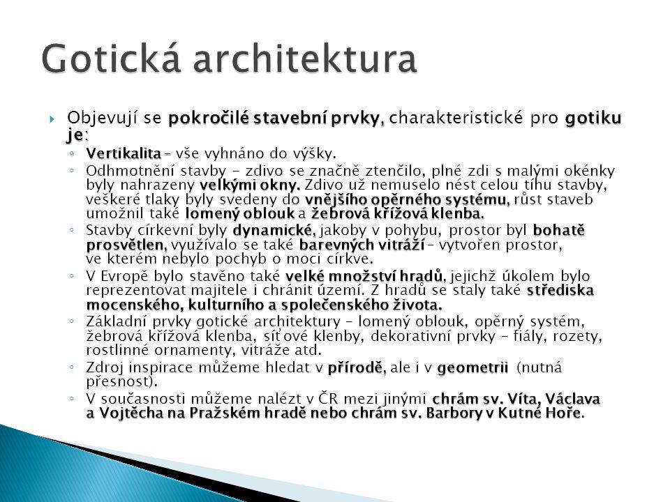 pokročilé stavební prvky, gotiku je:  Objevují se pokročilé stavební prvky, charakteristické pro gotiku je: ◦ Vertikalita – ◦ Vertikalita – vše vyhná