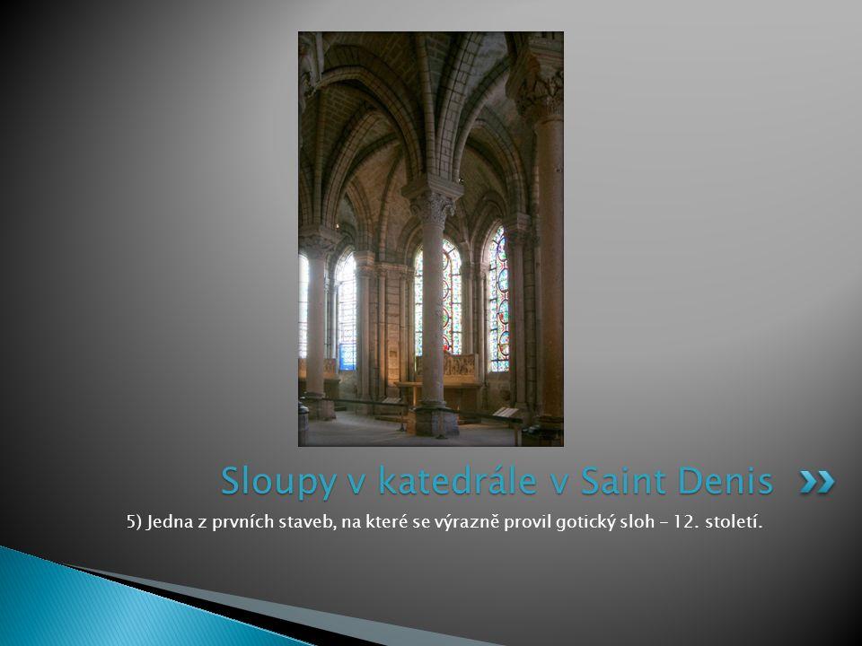 5) Jedna z prvních staveb, na které se výrazně provil gotický sloh - 12. století. Sloupy v katedrále v Saint Denis