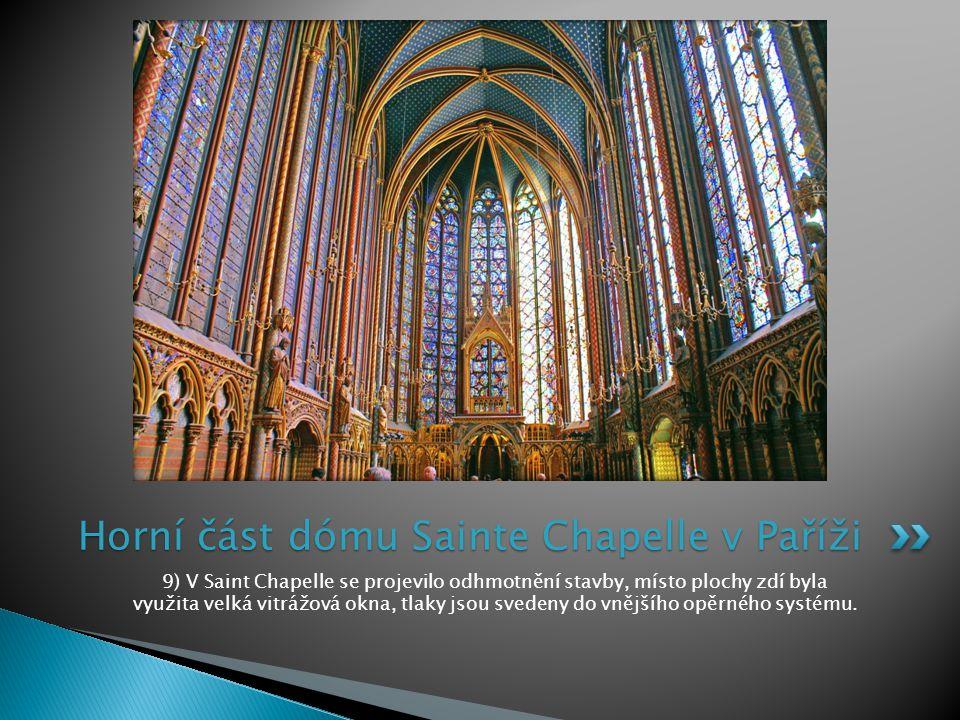9) V Saint Chapelle se projevilo odhmotnění stavby, místo plochy zdí byla využita velká vitrážová okna, tlaky jsou svedeny do vnějšího opěrného systém