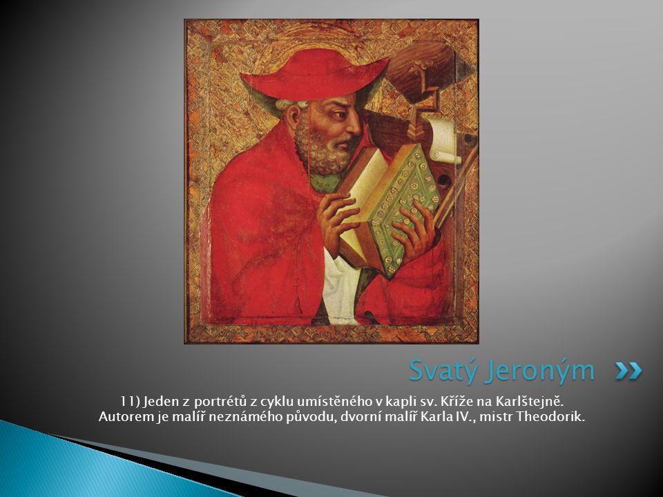 11) Jeden z portrétů z cyklu umístěného v kapli sv. Kříže na Karlštejně. Autorem je malíř neznámého původu, dvorní malíř Karla IV., mistr Theodorik. S