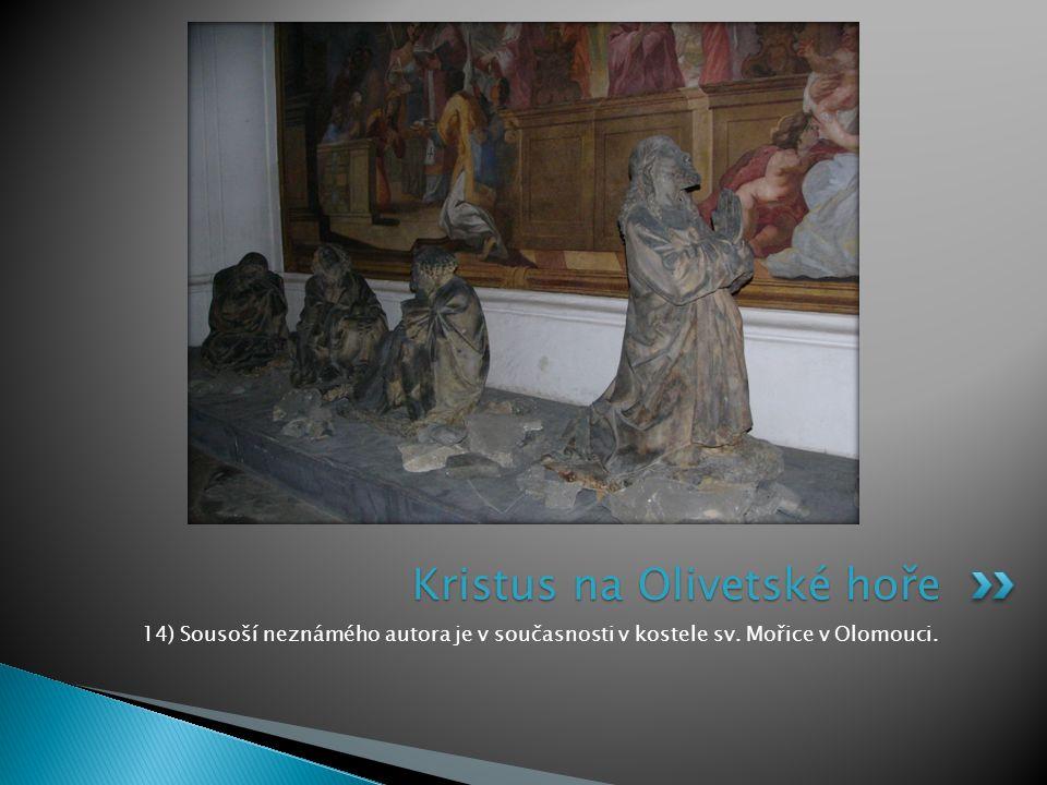14) Sousoší neznámého autora je v současnosti v kostele sv. Mořice v Olomouci. Kristus na Olivetské hoře