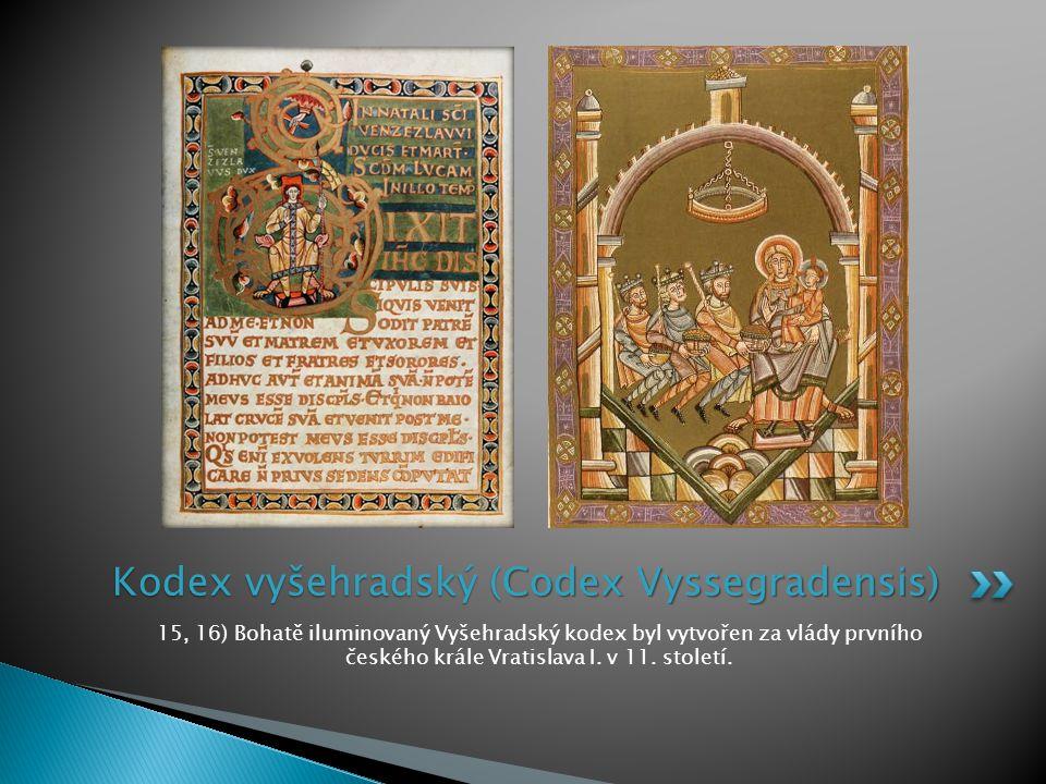 15, 16) Bohatě iluminovaný Vyšehradský kodex byl vytvořen za vlády prvního českého krále Vratislava I. v 11. století. Kodex vyšehradský ( Codex Vysseg