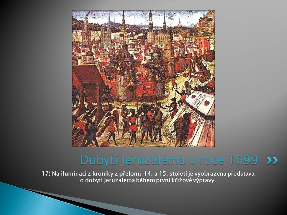 17) Na iluminaci z kroniky z přelomu 14. a 15. století je vyobrazena představa o dobytí Jeruzaléma během první křížové výpravy. Dobytí Jeruzaléma v ro