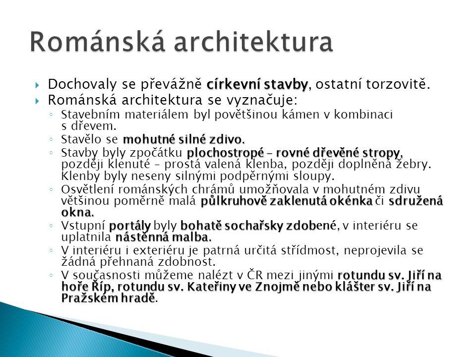 církevní stavby  Dochovaly se převážně církevní stavby, ostatní torzovitě.  Románská architektura se vyznačuje: ◦ Stavebním materiálem byl povětšino