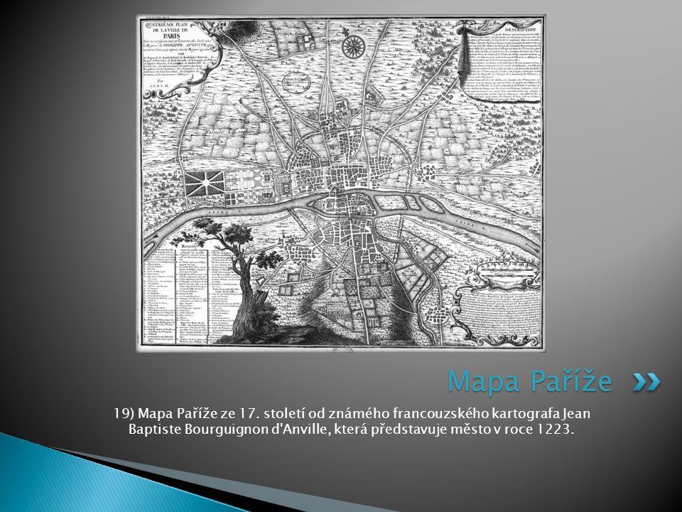 19) Mapa Paříže ze 17. století od známého francouzského kartografa Jean Baptiste Bourguignon d'Anville, která představuje město v roce 1223. Mapa Paří