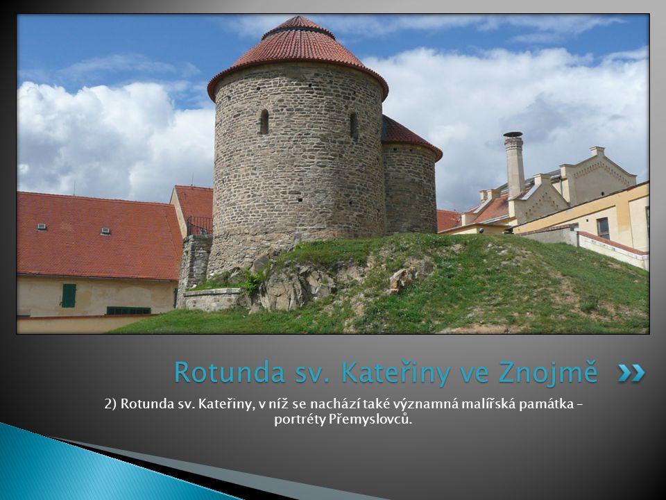 2) Rotunda sv. Kateřiny, v níž se nachází také významná malířská památka – portréty Přemyslovců. Rotunda sv. Kateřiny ve Znojmě