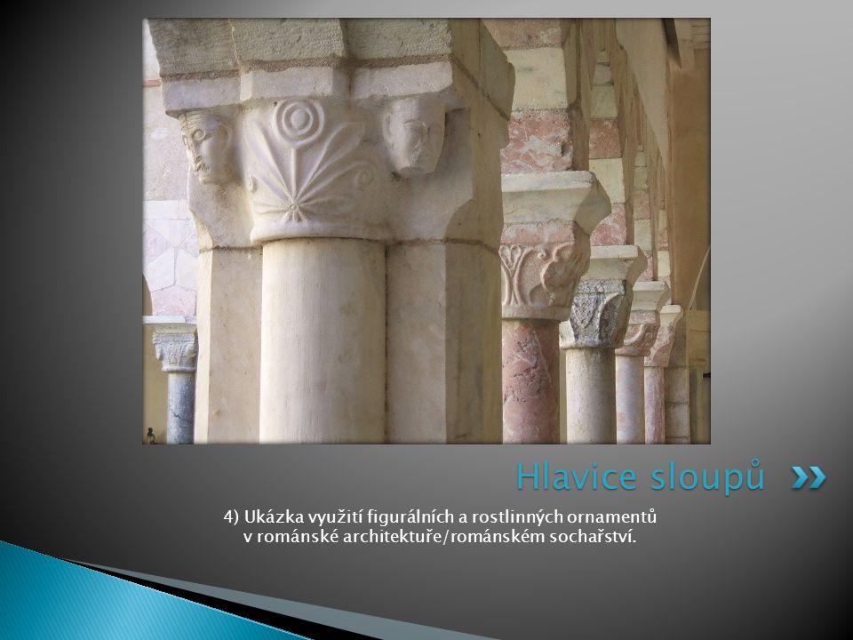 4) Ukázka využití figurálních a rostlinných ornamentů v románské architektuře/románském sochařství. Hlavice sloupů