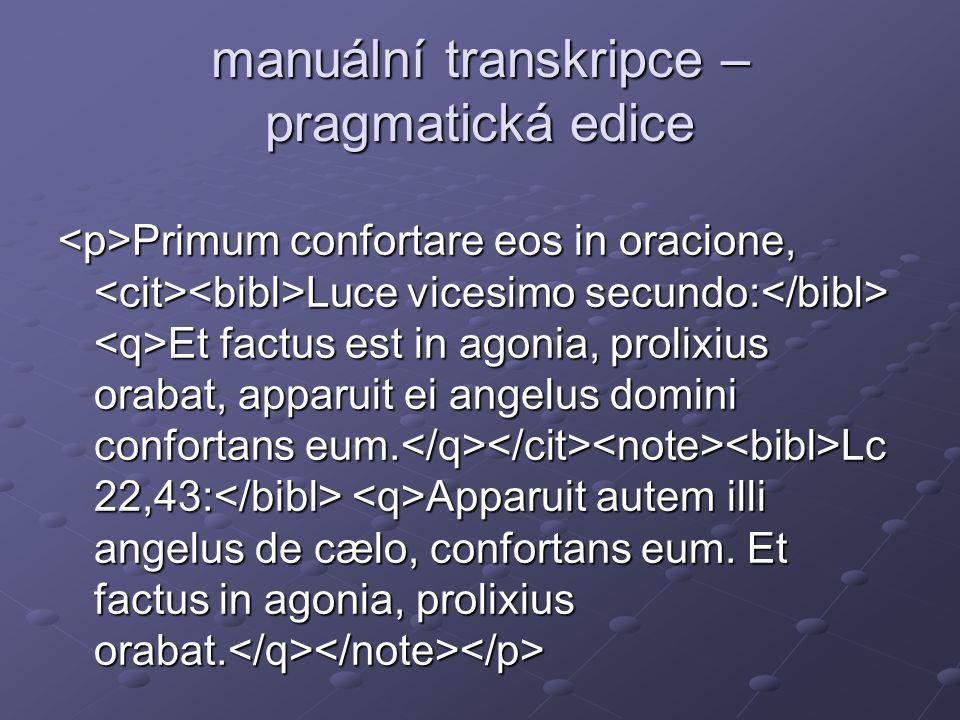 manuální transkripce – pragmatická edice Primum confortare eos in oracione, Luce vicesimo secundo: Et factus est in agonia, prolixius orabat, apparuit ei angelus domini confortans eum.