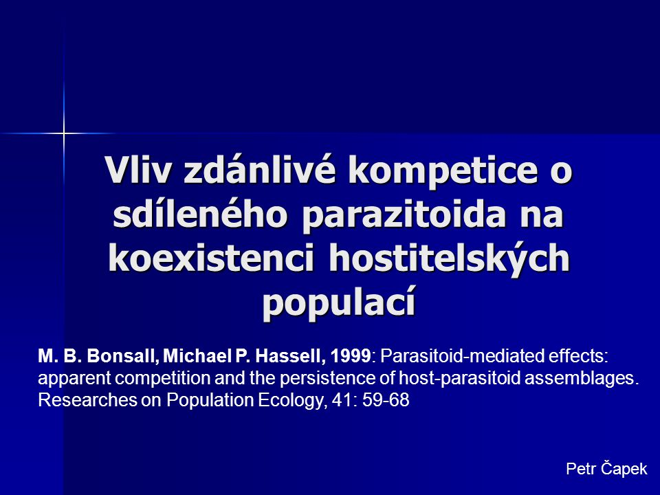 Vliv zdánlivé kompetice o sdíleného parazitoida na koexistenci hostitelských populací M. B. Bonsall, Michael P. Hassell, 1999: Parasitoid-mediated eff