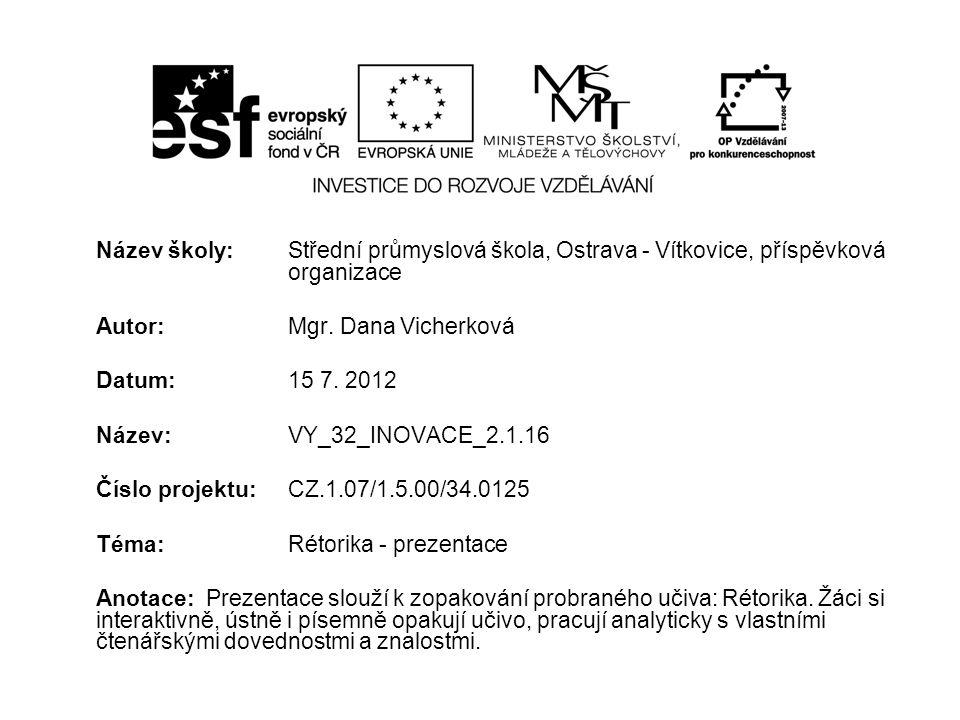 Název školy: Střední průmyslová škola, Ostrava - Vítkovice, příspěvková organizace Autor: Mgr. Dana Vicherková Datum: 15 7. 2012 Název: VY_32_INOVACE_