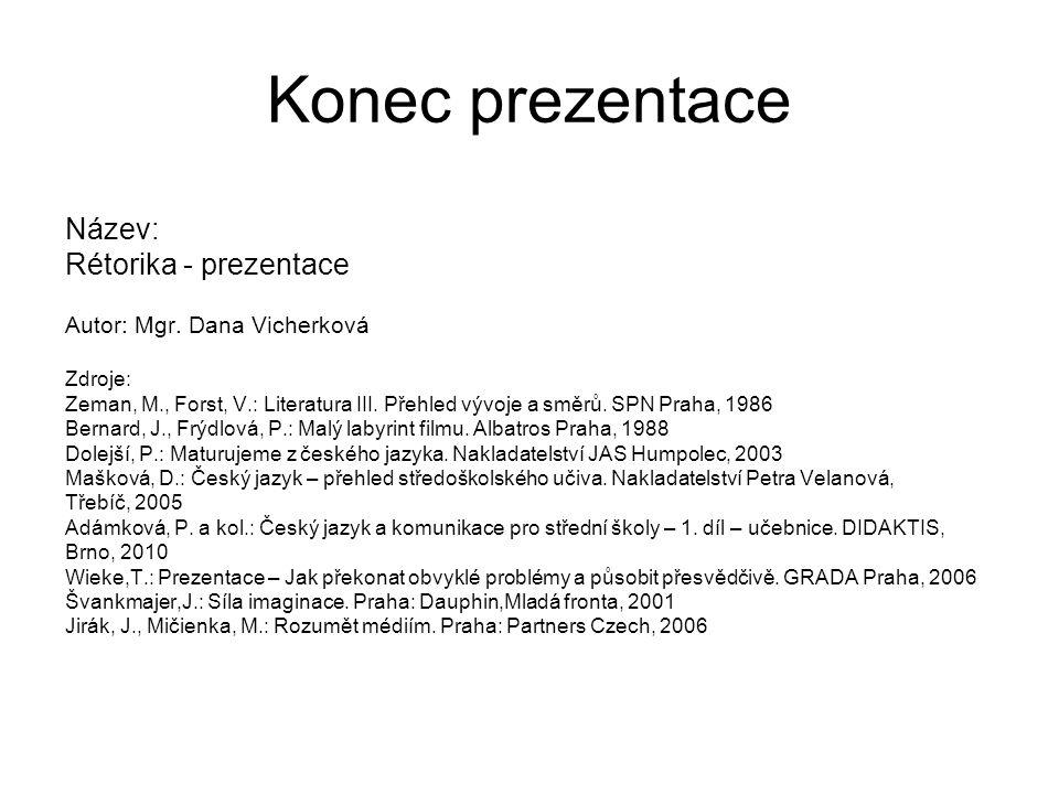 Konec prezentace Název: Rétorika - prezentace Autor: Mgr.