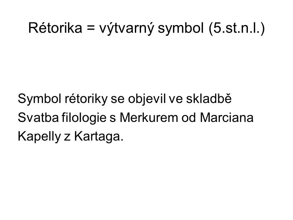 Rétorika = výtvarný symbol (5.st.n.l.) Symbol rétoriky se objevil ve skladbě Svatba filologie s Merkurem od Marciana Kapelly z Kartaga.