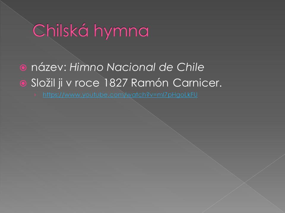  název: Himno Nacional de Chile  Složil ji v roce 1827 Ramón Carnicer. › https://www.youtube.com/watch?v=ml7pHgoLkFU https://www.youtube.com/watch?v