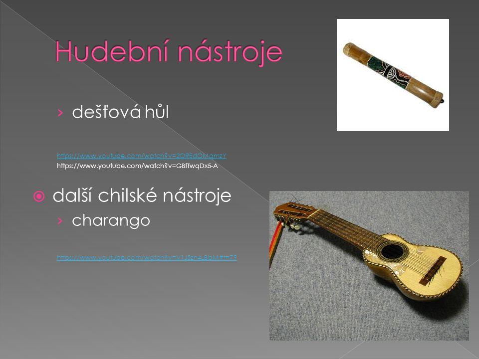 › dešťová hůl https://www.youtube.com/watch?v=2OREdOMqmzY https://www.youtube.com/watch?v=GBlTwqDx5-A  další chilské nástroje › charango https://www.