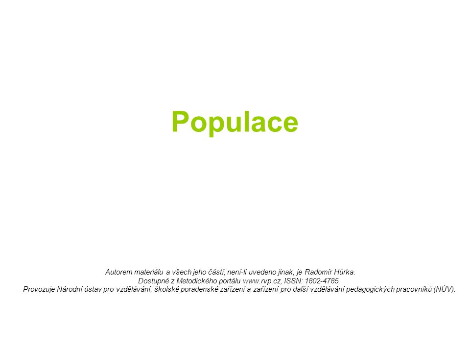Populace Autorem materiálu a všech jeho částí, není-li uvedeno jinak, je Radomír Hůrka.