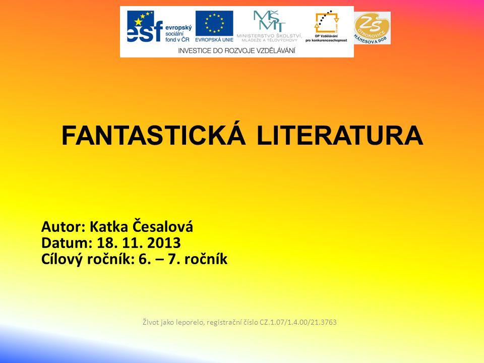 FANTASTICKÁ LITERATURA Život jako leporelo, registrační číslo CZ.1.07/1.4.00/21.3763 Autor: Katka Česalová Datum: 18.