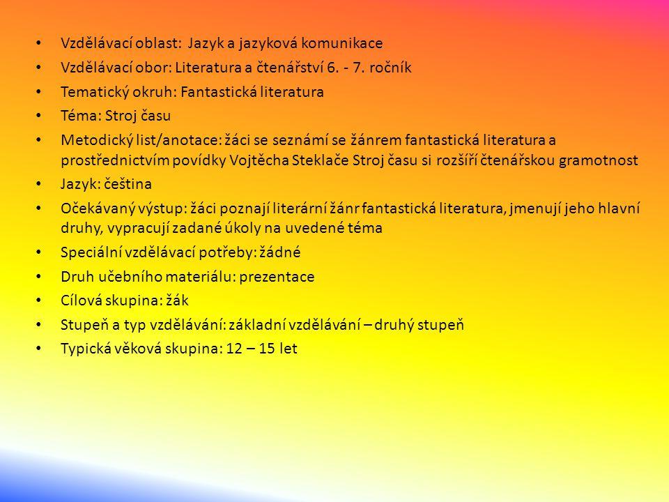 Vzdělávací oblast: Jazyk a jazyková komunikace Vzdělávací obor: Literatura a čtenářství 6. - 7. ročník Tematický okruh: Fantastická literatura Téma: S