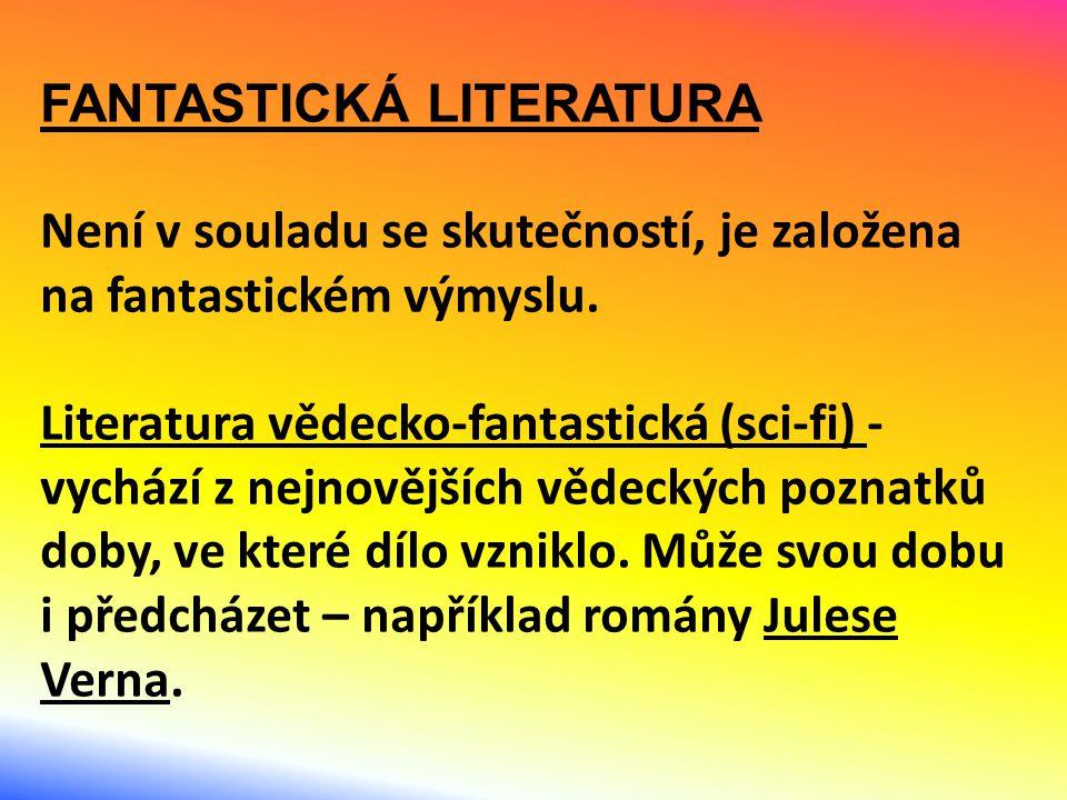 FANTASTICKÁ LITERATURA Není v souladu se skutečností, je založena na fantastickém výmyslu. Literatura vědecko-fantastická (sci-fi) - vychází z nejnově
